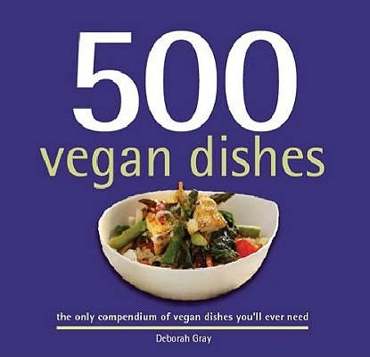 500 Vegan Dishes By Gray, Deborah